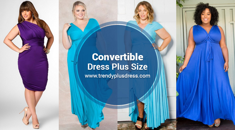 Gorgeous Convertible Dress Plus Size - Latest Trends 2019